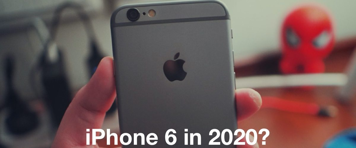 Will iPhone 6 still work in 2020?